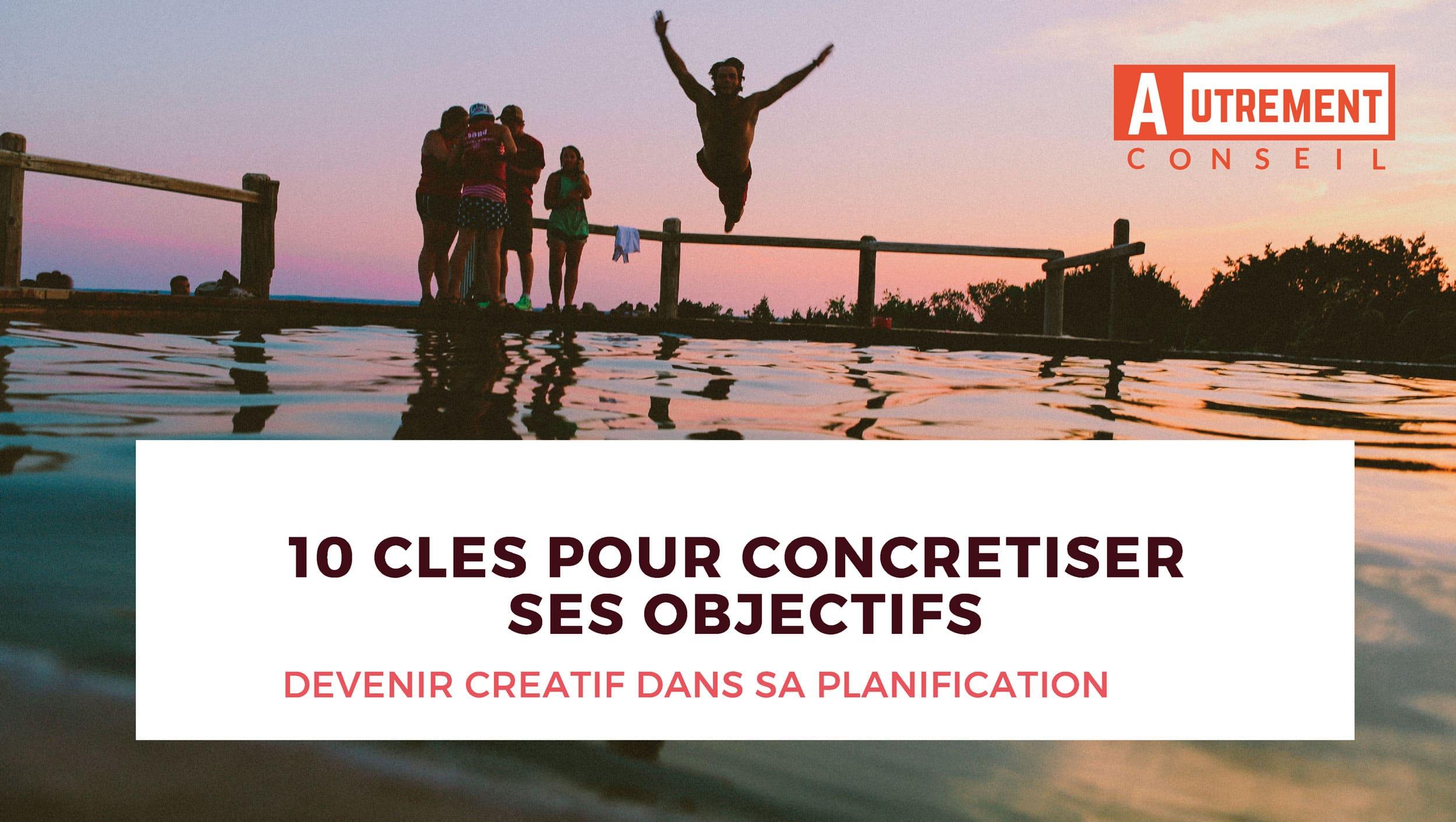 10 CLEFS POUR CONCRETISER SES OBJECTIFS