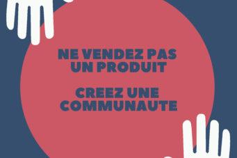 Ne vendez pas un produit. Creez une communaute. Atrementconseom.com